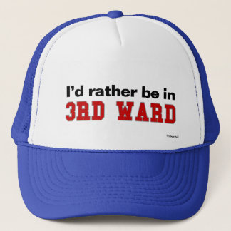I'd Rather Be In 3rd Ward Trucker Hat
