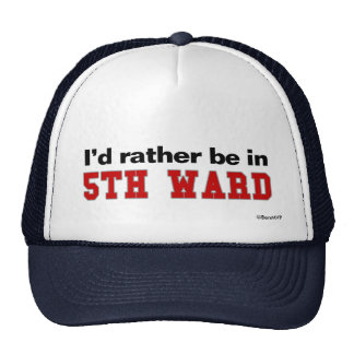 I'd Rather Be In 5th Ward Trucker Hat
