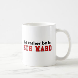 I'd Rather Be In 5th Ward Mug