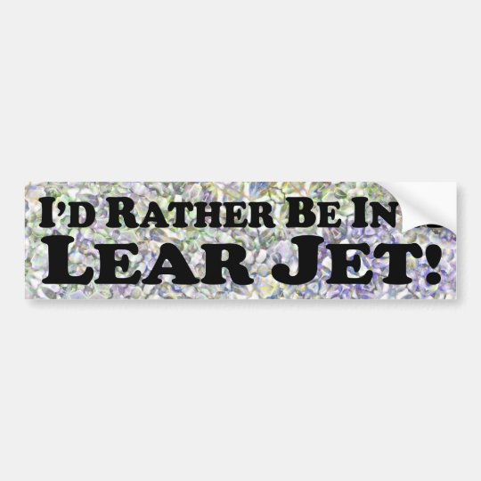 I'd Rather Be In A Lear Jet - Bumper Sticker