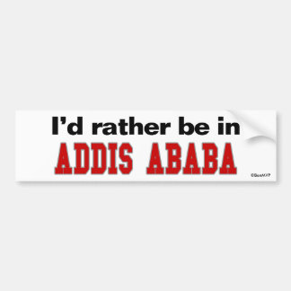 I'd Rather Be In Addis Ababa Bumper Sticker