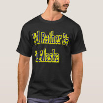 I'd Rather Be in Alaska T-Shirt