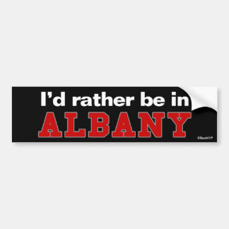 I'd Rather Be In Albany Bumper Sticker