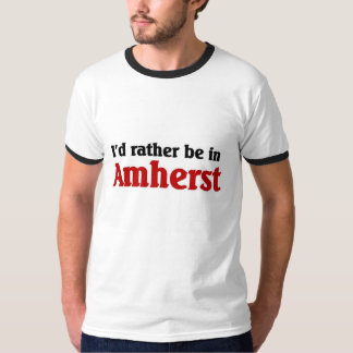 I'd rather be in Amherst T-Shirt