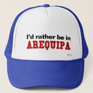 I'd Rather Be In Arequipa Trucker Hat