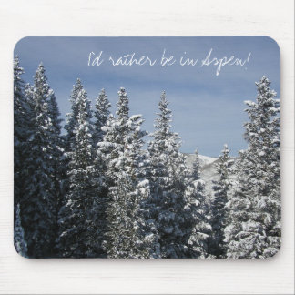 I'd rather be in Aspen! Mouse Pad