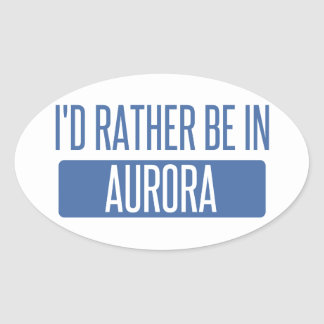 I'd rather be in Aurora CO Oval Sticker