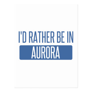 I'd rather be in Aurora CO Postcard