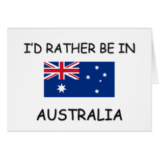 I'd rather be in Australia Greeting Cards