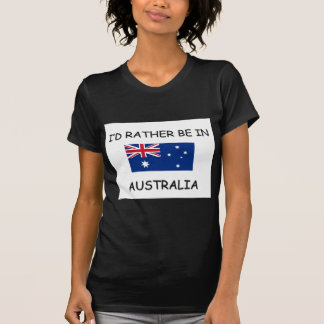 I'd rather be in Australia Tee Shirt