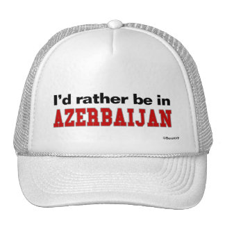 I'd Rather Be In Azerbaijan Hat