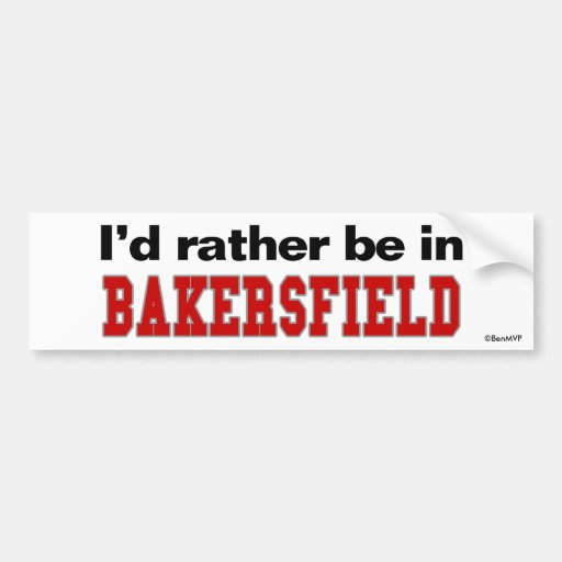 I'd Rather Be In Bakersfield Car Bumper Sticker