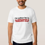 I'd Rather Be In Bakersfield T-Shirt