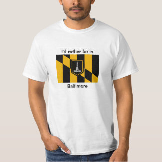 I'd rather be in baltimore T-Shirt