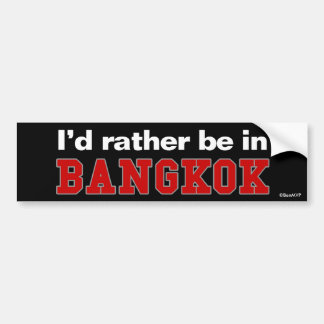I'd Rather Be In Bangkok Bumper Stickers
