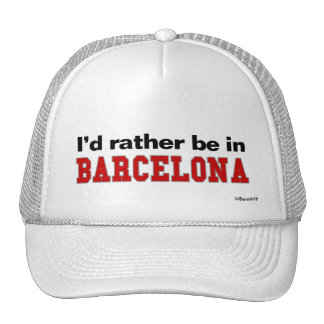 I'd Rather Be In Barcelona Trucker Hat