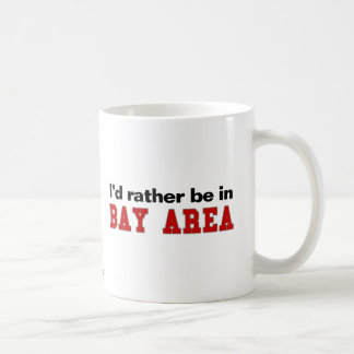 I'd Rather Be In Bay Area Classic White Coffee Mug