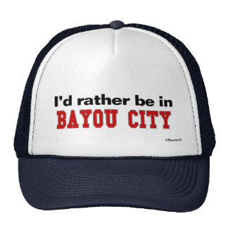 I'd Rather Be In Bayou City Trucker Hat