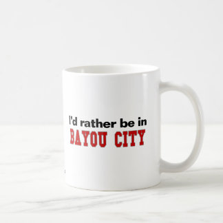 I'd Rather Be In Bayou City Coffee Mug