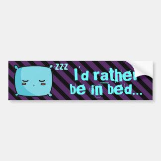I'd Rather Be In Bed Bumper Sticker Car Bumper Sticker