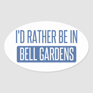 I'd rather be in Bell Gardens Oval Sticker