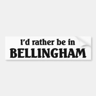I'd rather be in Bellingham Bumper Sticker