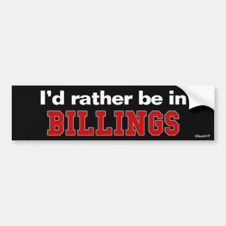 I'd Rather Be In Billings Bumper Sticker