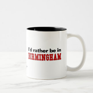 I'd Rather Be In Birmingham Coffee Mug