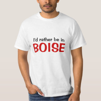 I'd rather be in Boise T-shirt