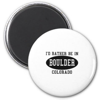 Id Rather Be in Boulder, Colorado 2 Inch Round Magnet