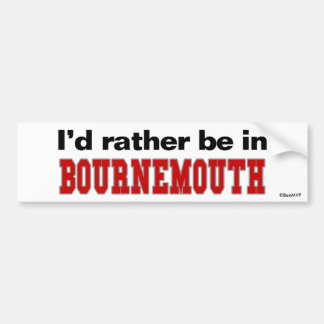 I'd Rather Be In Bournemouth Bumper Sticker