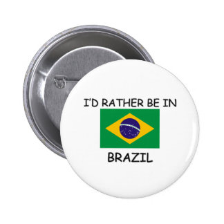 I'd rather be in Brazil 2 Inch Round Button