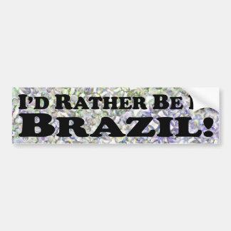 I'd Rather Be In Brazil - Bumper Sticker
