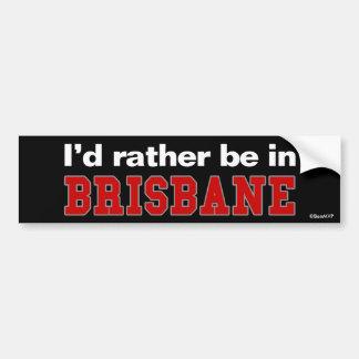 I'd Rather Be In Brisbane Bumper Sticker
