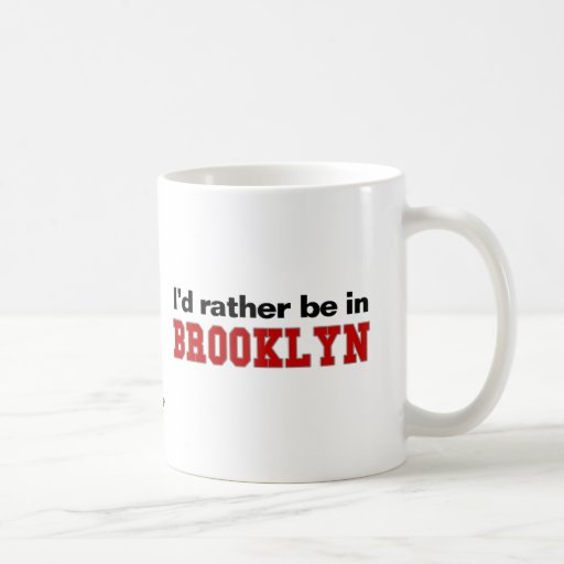 I'd Rather Be In Brooklyn Coffee Mugs