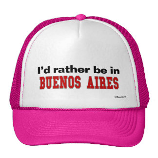 I'd Rather Be In Buenos Aires Trucker Hat