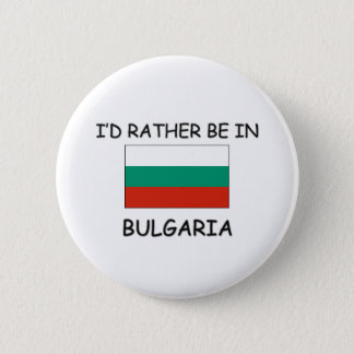 I'd rather be in Bulgaria Pinback Button