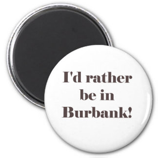 I'd Rather Be In Burbank 2 Inch Round Magnet
