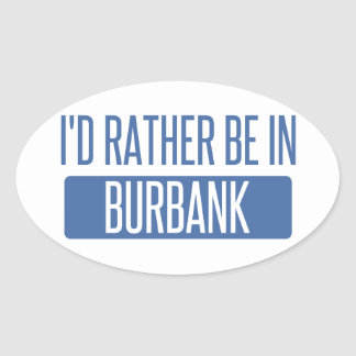 I'd rather be in Burbank Oval Sticker