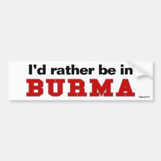 I'd Rather Be In Burma Bumper Sticker