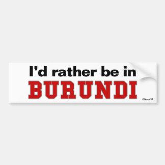 I'd Rather Be In Burundi Bumper Stickers