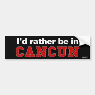 I'd Rather Be In Cancun Bumper Sticker