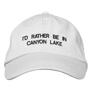 I'd Rather Be In Canyon Lake Hat