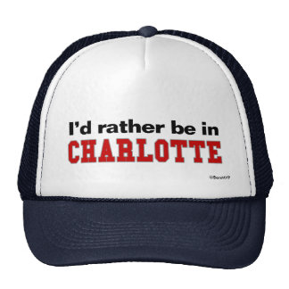I'd Rather Be In Charlotte Trucker Hat