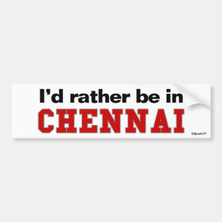 I'd Rather Be In Chennai Car Bumper Sticker