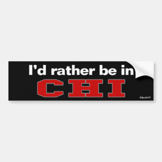 I'd Rather Be In Chi Car Bumper Sticker