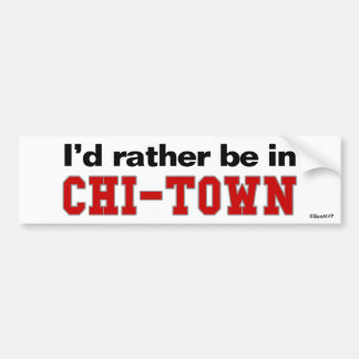 I'd Rather Be In Chi-Town Car Bumper Sticker