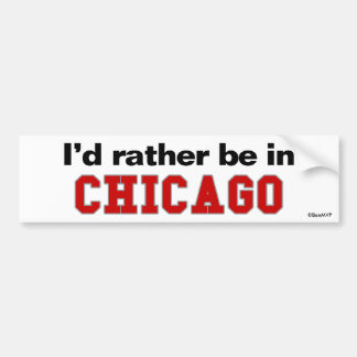 I'd Rather Be In Chicago Car Bumper Sticker