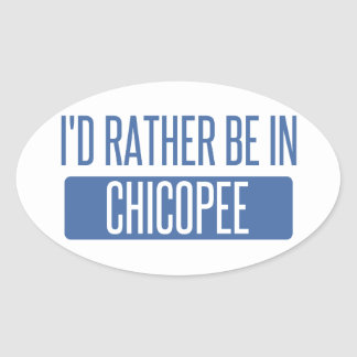 I'd rather be in Chicopee Oval Sticker