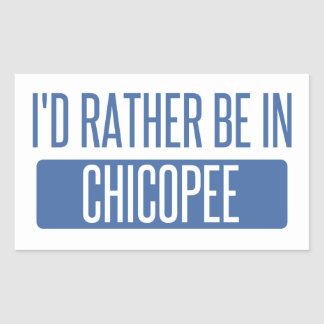 I'd rather be in Chicopee Rectangular Sticker